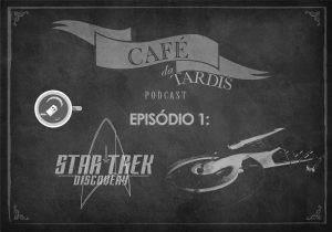 Café da TARDIS – #01 – Star Trek Discovery S01