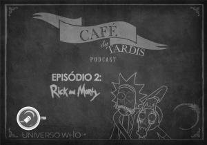 Café da TARDIS – #02 – Rick and Morty