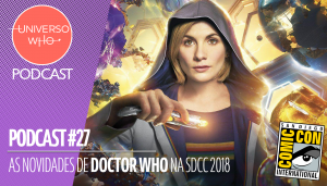 UWPODCAST – #27 – As novidades de Doctor Who na SDCC 2018