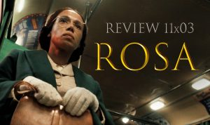 REVIEW: 11×03 – Rosa