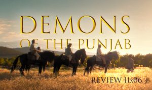 REVIEW 11×06 – Demons of the Punjab
