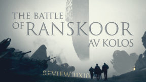 Review 11×10 – The Battle of Ranskoor Av Kolos